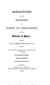 Reflections on the Abundance of Paper in Circulation, and the Scarcity of Specie: Volume 10