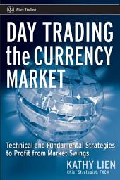 Day Trading the Currency Market: Technical and Fundamental Strategies To Profit from Market Swings