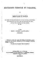 Excursions through my paradise; or, Reflections on some important elements in the nature, condition, and prospects of man, the government of God, etc