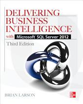 Delivering Business Intelligence with Microsoft SQL Server 2012 3/E: Edition 3