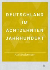 Deutschland im achtzehnten Jahrhundert: Band 1