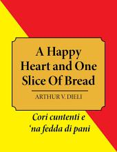 A Happy Heart and One Slice Of Bread: Cori cuntenti e 'na fedda di pani