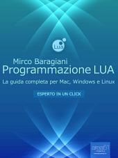 Programmazione LUA: La guida completa per Mac, Windows e Linux