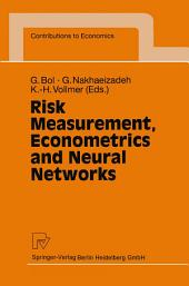 Risk Measurement, Econometrics and Neural Networks: Selected Articles of the 6th Econometric-Workshop in Karlsruhe, Germany