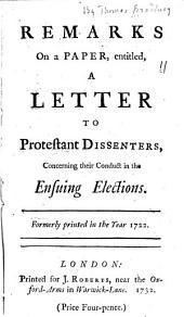Remarks on a Paper, Intitled, A Letter to Protestant Dissenters, Concerning Their Conduct in the Ensuing Elections