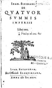 Ioan. Sleidani de quatuor summis imperiis libri tres