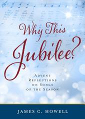 Why This Jubilee?: Advent Reflections on Songs of the Season