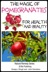 The Magic of Pomegranates For Health and Beauty