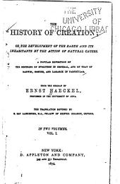 The History of Creation: Or, The Development of the Earth and Its Inhabitants by the Action of Natural Causes : a Popular Exposition of the Doctrine of Evolution in General, and of that of Darwin, Goethe and Lamarck in Particular, Volume 1, Part 2
