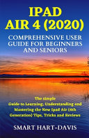 IPad Air 4 (2020) Comprehensive User Guide for Beginners and Seniors