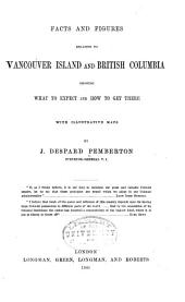 Facts and Figures Relating to Vancouver Island and British Columbia: Showing what to Expect and how to Get There