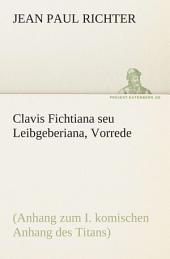 Clavis Fichtiana seu Leibgeberiana, Vorrede: (Anhang zum I. komischen Anhang des Titans)