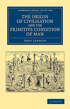 The Origin of Civilisation and the Primitive Condition of Man PDF