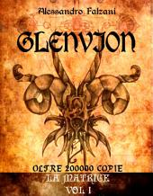 GLENVION: la matrice - Vol 1 -
