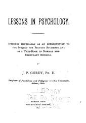 Lessons in Psychology: Designed Especially for Private Students, and as a Text Book in Secondary Schools