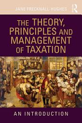 The Theory, Principles and Management of Taxation: An introduction