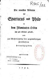 Die neuesten Arbeiten des Spartacus und Philo in dem Illuminaten-Orden: jetzt zum erstenmal gedruckt, und zur Beherzigung bey gegenwärtigen Zeitläuften herausgegeben