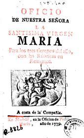 Oficio de nuestra Señora la Santisima Virgen Maria: para los tres tiempos del año, con las rúbricas en romance