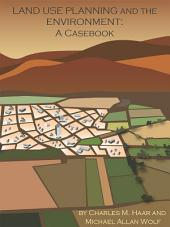 Haar and Wolf's Land Use Planning and The Environment: A Casebook: A Casebook