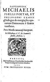 Sapientiss. Michaelis Pselli Poetae, et Philosophi Graeci Dialogus de energia, seu operatione Daemonum e Graeco translatus0