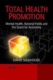 Total Health Promotion: Mental Health, Rational Fields and the Quest for Autonomy