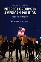 Interest Groups in American Politics: Pressure and Power, Edition 2