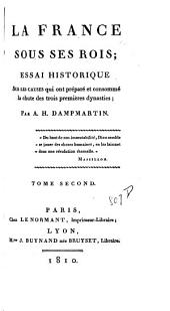 La France sous ses rois: essai historique sur les causes qui ont préparé et consommé la chute des trois premières dynasties, Volume2;Volumes1285à1574