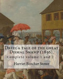 Dred  a Tale of the Great Dismal Swamp  1856   By  Harriet Beecher Stowe   Complete Volume 1 And 2