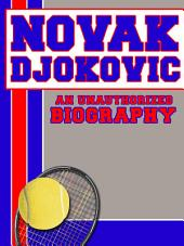 Novak Djokovic: An Unauthorized Biography
