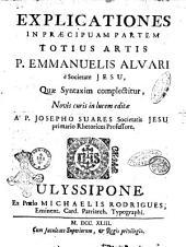 Explicationes in praecipuam partem totius artis P. Emmanuelis Alvari è Societate Jesu, quae syntaxim complectitur