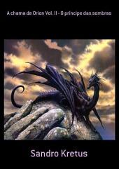 A Chama De Orion Vol. Ii O Príncipe Das Sombras
