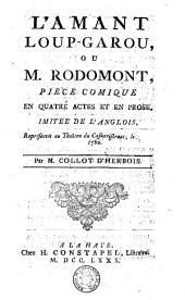 L'amant loup-garou, ou M. Rodomont: pièce comique en 4 actes et en prose