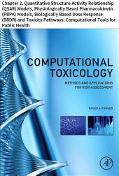 Computational Toxicology: Chapter 2. Quantitative Structure-Activity Relationship (QSAR) Models, Physiologically Based Pharmacokinetic (PBPK) Models, Biologically Based Dose Response (BBDR) and Toxicity Pathways: Computational Tools for Public Health