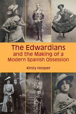 The Edwardians and the Making of a Modern Spanish Obsession PDF