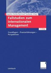 Fallstudien zum Internationalen Management: Grundlagen — Praxiserfahrungen — Perspektiven, Ausgabe 2