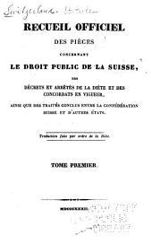 Recueil officiel des pièces concernant le droit public de la Suisse: des décrets et arrêtés de la Diète et des concordats en vigueur, ainsi que des traités conclus entre la Confédération Suisse et d'autres états ...