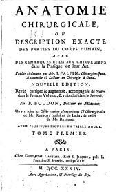 Anatomie Chirurgicale, Ou Description Exacte Des Parties Du Corps Humain, Avec Des Remarques Utiles Aux Chirurgiens dans la Pratique de leur Art: 1, Volume2