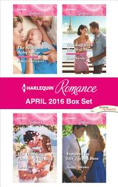 Harlequin Romance April 2016 Box Set: The Billionaire's Baby Swap\Tempted by Her Tycoon Boss\The Wedding Planner's Big Day\Holiday with the Best Man