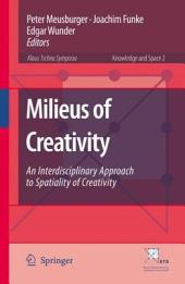 Milieus of Creativity: An Interdisciplinary Approach to Spatiality of Creativity