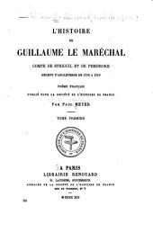 L'histoire de Guillaume le Maréchal, comte de Striguil et de Pembroke, régent d'Angleterre de 1216 à 1219: poème français, Volume1