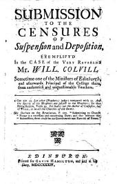 Submission to the Censures of Suspension and Deposition, exemplified in the case of the Very Reverend Mr. Will. Colvill
