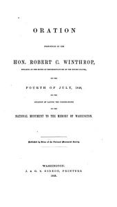 Oration Pronounced by the Honorable Robert C. Winthrop: Speaker of the House of Representatives of the United States, on the Fourth of July, 1848, on the Occasion of Laying the Corner-stone of the National Monument to the Memory of Washington