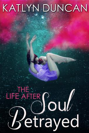 Soul Betrayed  The Life After trilogy  Book 3  PDF