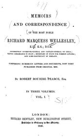 Memoirs and Correspondence of the Most Noble Richard Marquess Wellesley...: Comprising Numerous Letters and Documents, Now First Published from Original Mss, Volume 1