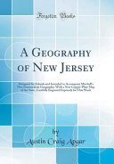 A Geography of New Jersey: Designed for Schools and Intended to Accompany Mitchell's New Intermediate Geography; With a New Copper-Plate Map of T