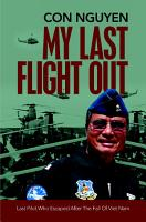 My Last Flight Out  Last Pilot Who Escaped After the Fall of Viet Nam PDF