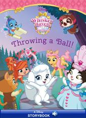 Whisker Haven Tales: Throwing a Ball!: A Disney Read-Along