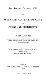 The Witness of the Psalms to Christ and Christianity: Eight Lectures Preached Before the University of Oxford in the Year 1876 on the Foundation of the Late Rev. John Bampton