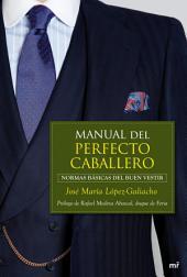 Manual del perfecto caballero: Normas básicas del buen vestir