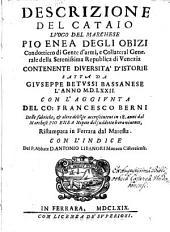 Descrizione del Catajo, luogo del marchese Pio Enea degli Obizi ... contenente diversita' d'istorie fatta ... l'anno 1572. con l'aggiunta del ... Francesco Berni delle fabriche, et altre delizie (etc.)